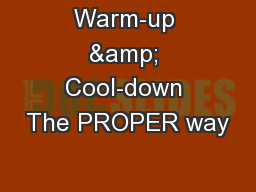Warm-up & Cool-down The PROPER way
