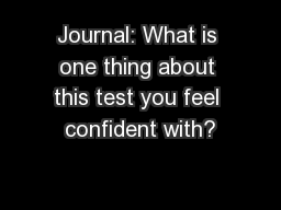 Journal: What is one thing about this test you feel confident with?