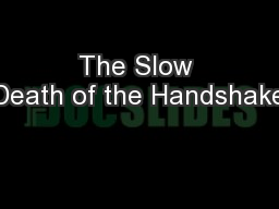 The Slow Death of the Handshake