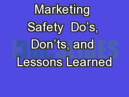 Marketing Safety  Do�s, Don�ts, and Lessons Learned