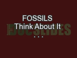 FOSSILS Think About It . . .