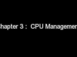 Chapter 3 :  CPU Management