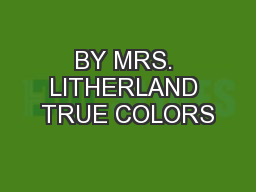 BY MRS. LITHERLAND TRUE COLORS