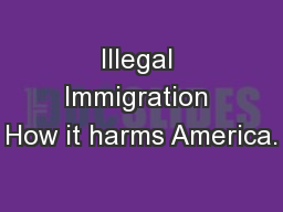 Illegal Immigration How it harms America.