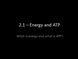 2.1 – Energy and ATP What is energy and what is ATP? PowerPoint PPT Presentation