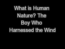 What is Human Nature? The Boy Who Harnessed the Wind