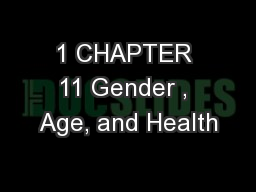 1 CHAPTER 11 Gender , Age, and Health