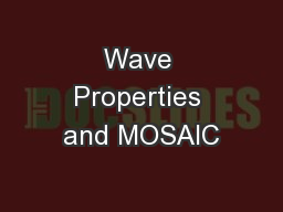 Wave Properties and MOSAIC PowerPoint PPT Presentation