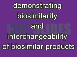 Challenges in demonstrating biosimilarity and interchangeability of biosimilar products
