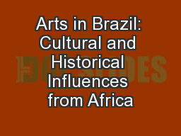 Arts in Brazil: Cultural and Historical Influences from Africa