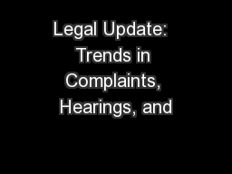 Legal Update:  Trends in Complaints, Hearings, and