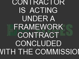 THE CONTRACTOR IS  ACTING UNDER A FRAMEWORK CONTRACT CONCLUDED WITH THE COMMISSION