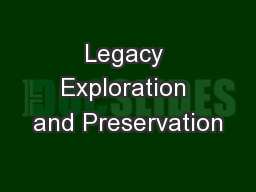 Legacy Exploration and Preservation PowerPoint PPT Presentation