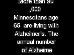 More than 90 ,000  Minnesotans age 65  are living with Alzheimer�s. The annual number of Alzheime