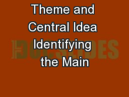 Theme and Central Idea Identifying the Main