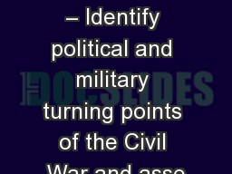 Civil War Notes Unit 6 – Identify political and military turning points of the Civil War and asse