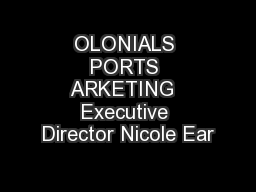 OLONIALS PORTS ARKETING  Executive Director Nicole Ear PowerPoint PPT Presentation