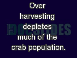 Answers 1. Over harvesting depletes much of the crab population.