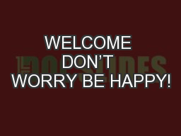WELCOME DON'T WORRY BE HAPPY!