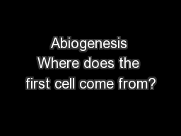 Abiogenesis Where does the first cell come from?