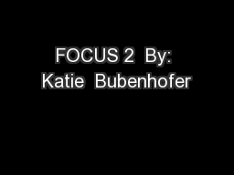 FOCUS 2  By: Katie  Bubenhofer