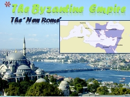 "The Byzantine  Empire The ""New Rome"""