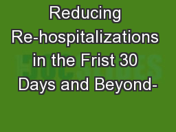 Reducing Re-hospitalizations in the Frist 30 Days and Beyond- PowerPoint Presentation, PPT - DocSlides