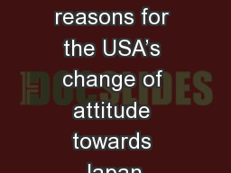 Essential  Question Examine the reasons for the USA�s change of attitude towards Japan between 19