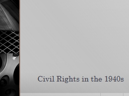 Civil Rights in the 1940s PowerPoint PPT Presentation