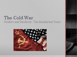 The Cold War Conflict and Deadlock:  The Eisenhower Years