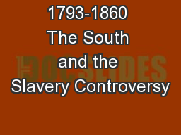 1793-1860 The South and the Slavery Controversy