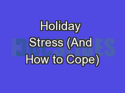 Holiday Stress (And How to Cope) PowerPoint PPT Presentation