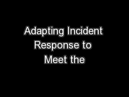 Adapting Incident Response to Meet the