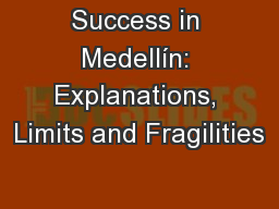 Success in Medell�n: Explanations, Limits and Fragilities