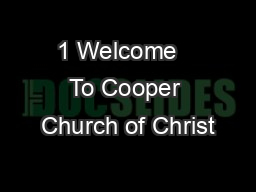 1 Welcome   To Cooper Church of Christ