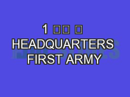 1 		 	 HEADQUARTERS FIRST ARMY PowerPoint PPT Presentation