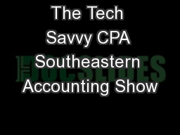 The Tech Savvy CPA Southeastern Accounting Show PowerPoint Presentation, PPT - DocSlides