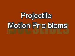 Projectile Motion Pr o blems PowerPoint PPT Presentation