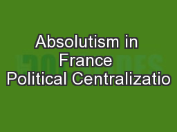 Absolutism in France Political Centralizatio