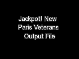 Jackpot! New  Paris Veterans Output File PowerPoint PPT Presentation
