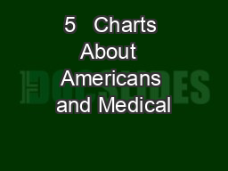 5   Charts About  Americans and Medical