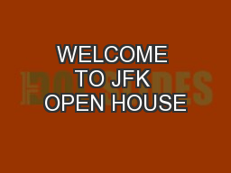 WELCOME TO JFK OPEN HOUSE PowerPoint Presentation, PPT - DocSlides