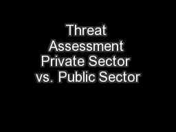 Threat Assessment Private Sector vs. Public Sector PowerPoint PPT Presentation
