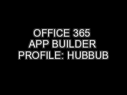 OFFICE 365 APP BUILDER PROFILE: HUBBUB