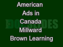 American  Ads in Canada Millward Brown Learning