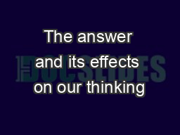 The answer and its effects on our thinking