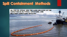 No two oil spills are the same because of the variation in oil types, locations, and weather condit