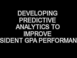 DEVELOPING PREDICTIVE ANALYTICS TO IMPROVE RESIDENT GPA PERFORMANCE