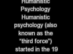 "Humanistic Psychology Humanistic psychology (also known as the ""third force"") started in the 19"