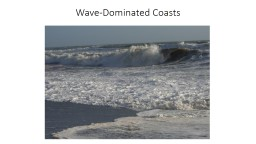 Wave-Dominated Coasts In open water, waves are purely an oscillatory motion
